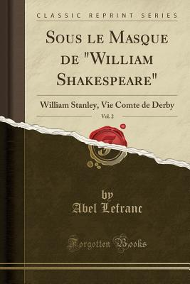 Sous Le Masque de William Shakespeare, Vol. 2: William Stanley, Vie Comte de Derby