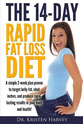 The 14-Day Rapid Fat Loss Diet: A Simple 2-Week Plan Proven to Target Belly Fat, Melt Inches, and Produce Rapid Lasting Results in Your Body and Health!