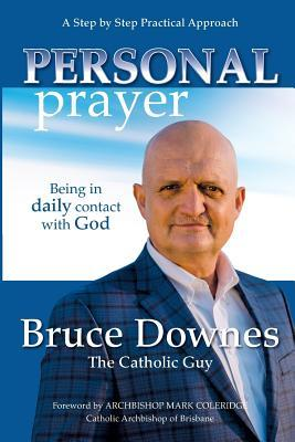 Personal Prayer; A Step by Step Practical Approach: Being in Daily Contact with God