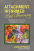 Attachment Informed Art Therapy by Lucille Proulx