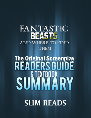 Fantastic Beasts and Where to Find Them: The Original Screenplay Readers Guide Textbook Summary