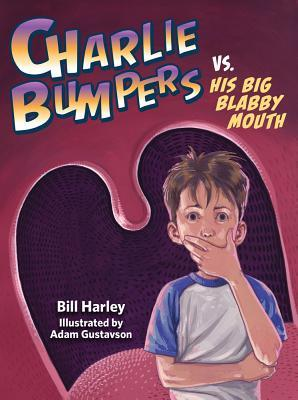 Charlie Bumpers vs. His Big Blabby Mouth by Bill Harley