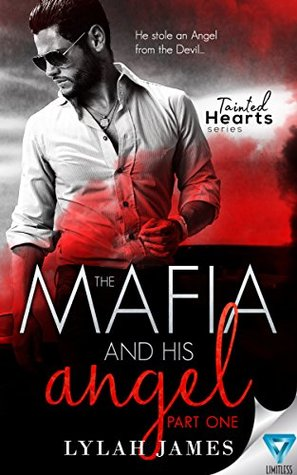The Mafia And His Angel (Tainted Hearts #1) - Lylah James
