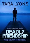 Deadly Friendship by Tara  Lyons