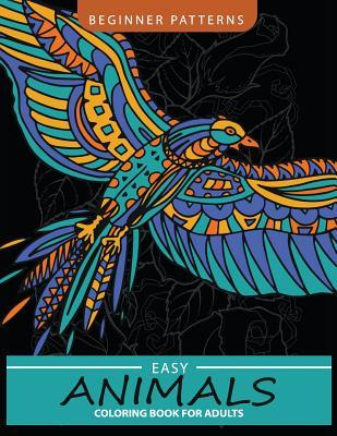 Easy Animals Coloring Book: Awesome Patterns of Birds, Frog, Horse, Lion and Friend