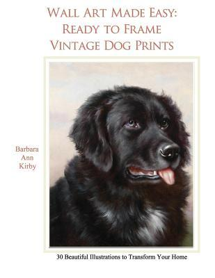 Wall Art Made Easy: Ready to Frame Vintage Dog Prints: 30 Beautiful Illustrations to Transform Your Home