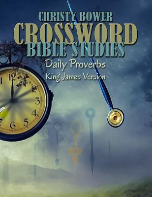 Crossword Bible Studies - Daily Proverbs by Christy Bower