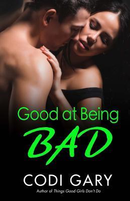 Good at Being Bad by Codi Gary