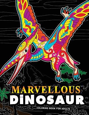 Marvellous Dinosaur Coloring Book for Adults: Coloring Book for Grown-Ups a Dinosaur Coloring Pages for Ages 2-4, 4-8, 9-12, Teen & Adults, Kids
