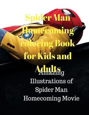 Spider Man Homecoming Coloring Book for Kids and Adults: Amazing Illustrations of Spider Man Homecoming Movie