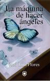 La máquina de hacer ángeles by J.L. Flores