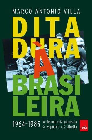 Ditadura à Brasileira 1964-1985: A Democracia Golpeada à Esquerda e à Direita