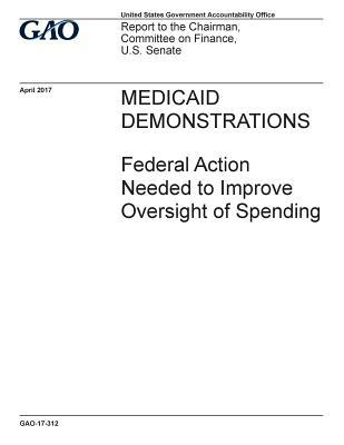 Medicaid demonstrations, federal action needed to improve oversight of spending: report to the Chairman, Committee on Finance, U.S. Senate.