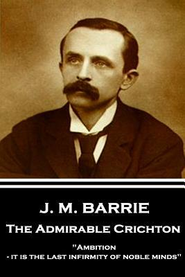 "The Admirable Crichton: ""Ambition - It Is the Last Infirmity of Noble Minds"""