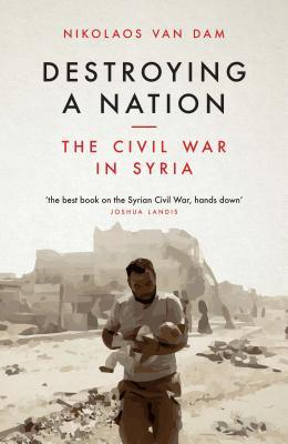 Destroying A Nation: The Civil War in Syria