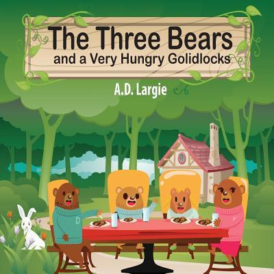 The Three Bears and a Very Hungry Goldilocks: A Classic Fairy Tale about Hunger, Adoption and Family