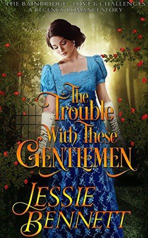 The Trouble With These Gentlemen (The BainBridge - Love & Cha... by Jessie Bennett