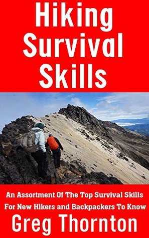 Hiking Survival Skills: An Assortment Of The Top Survival Skills For New Hikers And Backpackers To Know