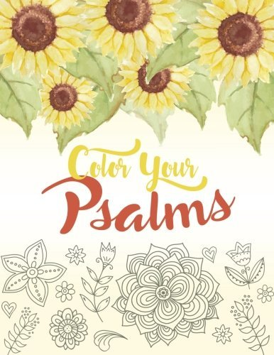 Color Your Psalms: An Inspiring Christian Coloring Book for Relaxation, Inspiration and Stress Relief: Scripture Coloring Book with Psalm and Bible ... Coloring Book for Adults) (Volume 2)