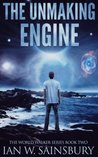 The Unmaking Engine (The World Walker, #2)