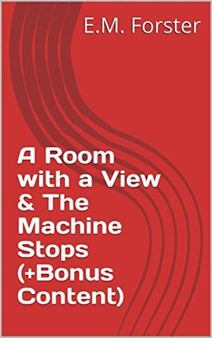 A Room with a View & The Machine Stops (+Bonus Content) [ILLUSTRATED]
