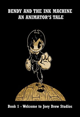 Bendy and the Ink Machine- An Animator's Tale: Book 1: Welcome to Joey Drew Studios!