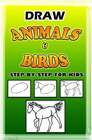 Draw Animals & Birds Step by Step for Kids: How to Draw Animals in Simple Steps (Drawing Animals Book 1)