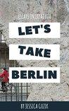 Let's Take Berlin by Jessica Guzik