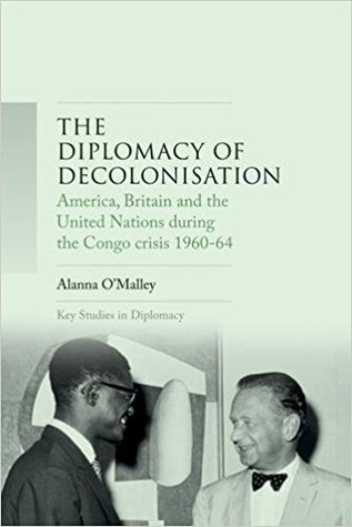 The Diplomacy of Decolonisation: America, Britain and the United Nations During the Congo Crisis 1960-64