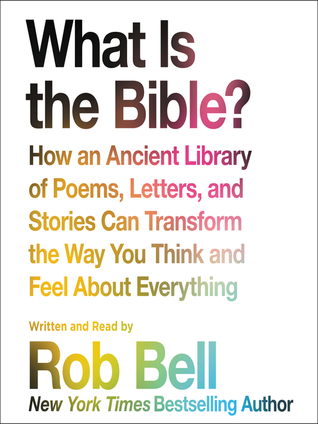 What is the bible how an ancient library of poems letters and what is the bible how an ancient library of poems letters and stories can transform the way you think and feel about everything by rob bell fandeluxe Choice Image