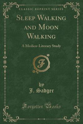 sleep-walking-and-moon-walking-a-medico-literary-study-classic-reprint