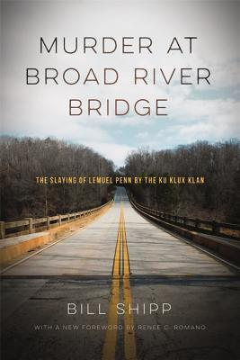 Murder at Broad River Bridge: The Slaying of Lemuel Penn by the Ku Klux Klan