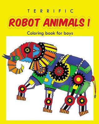 Terrific Robot Animal Coloring Book for Boys: ROBOT COLORING BOOK For Boys and Kids Coloring Books Ages 4-8, 9-12 Boys, Girls, and Everyone