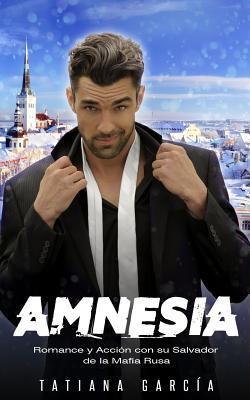Amnesia: Romance y Accion Con Su Salvador de la Mafia Rusa por Tatiana Garcia