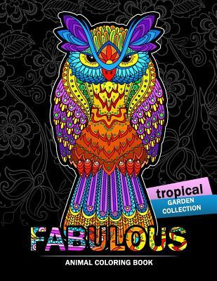 Fabulous Animals Coloring Book: Patterns of Bear, Parrot, Squirrel, Lion, Tiger, Koala, Monkey, Cats, Giraffe, Panda, Sloth and More