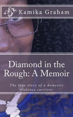 Diamond in the Rough: A Memoir: The True Story of a Domestic Violence Survivor