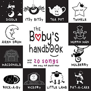 The Baby's Handbook: 21 Black and White Nursery Rhyme Songs, Itsy Bitsy Spider, Old MacDonald, Pat-a-cake, Twinkle Twinkle, Rock-a-by baby, and More (Engage ... Early Readers: Children's Learning Books)
