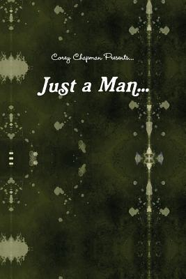 Just a Man...: What If I Were Just a Man...