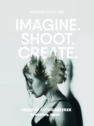 Imagine. Shoot. Create. by Annegien Schilling