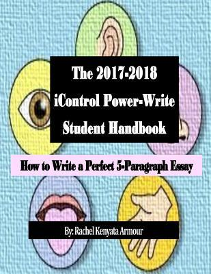 The 2017-2018 Icontrol Power Write Student Handbook: How to Write a Perfect 5-Paragraph Essay