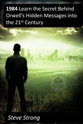 1984 Learn the Secret Behind Orwell's Hidden Messages Into the 21st Century: SC: Science Fiction, Dystopian, Encyclopedia, Study Aid, the Best Book on 1984 Ever!