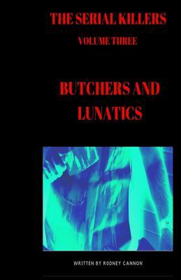 The Serial Killers: Butchers and Lunatics
