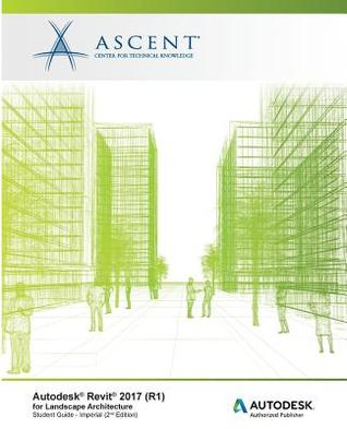 Autodesk Revit 2017 (R1) for Landscape Architecture: Autodesk Authorized Publisher