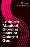 Laddie's Magical Glowing Balls of Colored Gas