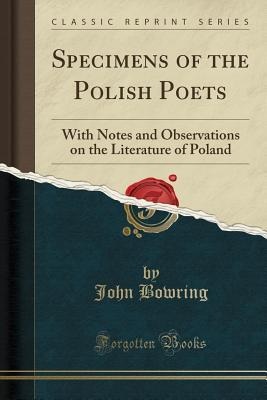 Specimens of the Polish Poets: With Notes and Observations on the Literature of Poland