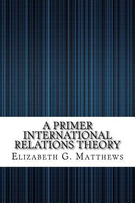 A Primer International Relations Theory