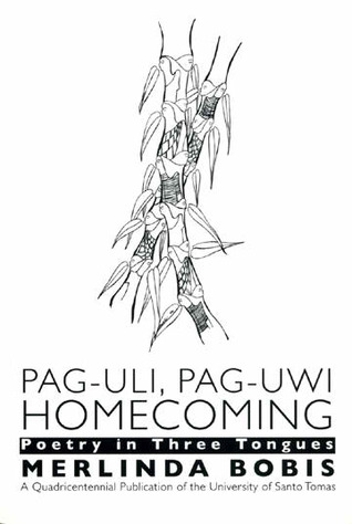Pag-uli, Pag-uwi, Homecoming: Poetry in Three Tongues