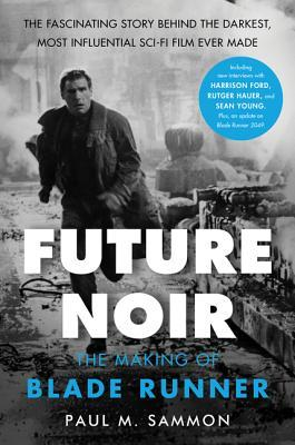 Future Noir Revised & Updated Edition: The Making of Blade Runner por Paul M. Sammon