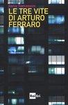 Le tre vite di Arturo Ferraro
