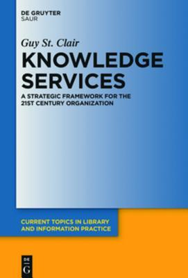 Knowledge Services: Converging Information, Management, Knowledge Management and Strategic Learning for the 21st Century Organization